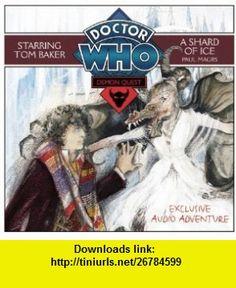 Doctor Who Demon Quest A Shard of Ice A Multi-Voice Audio Original Starring Tom Baker #3 (9781408466698) Paul Magrs, Tom Baker, Full Cast , ISBN-10: 1408466694  , ISBN-13: 978-1408466698 ,  , tutorials , pdf , ebook , torrent , downloads , rapidshare , filesonic , hotfile , megaupload , fileserve
