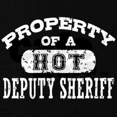 Property of a Hot Deputy Sheriff Sweatshirt on CafePress.com