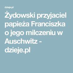 Żydowski przyjaciel papieża Franciszka o jego milczeniu w Auschwitz - dzieje.pl