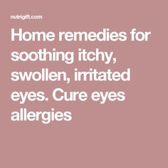 Allergy Remedies Home remedies for soothing itchy, swollen, irritated eyes. Seasonal Allergy Remedies, Home Remedies For Allergies, Seasonal Allergies, Allergy Eyes, Watery Eyes, Itchy Eyes, Allergy Relief, Health Remedies