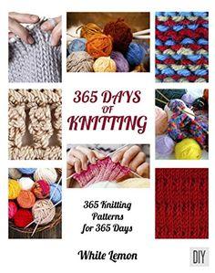 Knitting: 365 Days of Knitting: 365 Knitting Patterns for 365 Days (Knitting, Knitting Patterns, DIY Knitting, Knitting Books, Knitting for Beginners, Knitting Stitches, Knitting Magazines, Crochet) - https://freebookzone.download/knitting-365-days-of-knitting-365-knitting-patterns-for-365-days-knitting-knitting-patterns-diy-knitting-knitting-books-knitting-for-beginners-knitting-stitches-knitting-magazines-crochet/
