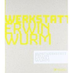Kunstwerkstatt Erwin Wurm