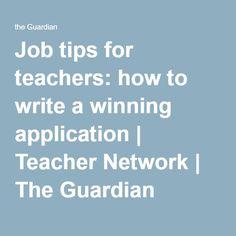 Job tips for teachers: how to write a winning application   Teacher Network   The Guardian