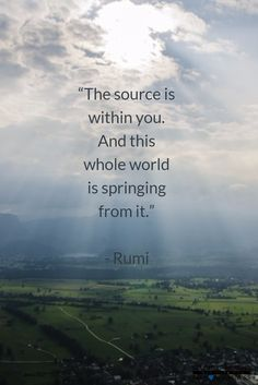 #Quotes by #Rumi - The Source is within you, yet you are also within the Source. Like neurons within a brain, you both require each other to be whole. You are both One. - from http://www.selfhelphealing.co.uk