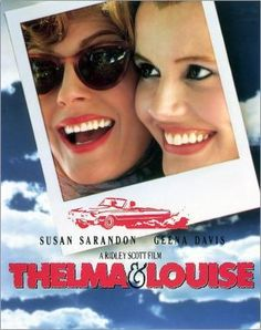 Thelma and Louise  Ali- watched it this morning and love it! All my facts are adding up to the my point that everything in the 1990's was amazing :) loved the plot and the ending was a shocker
