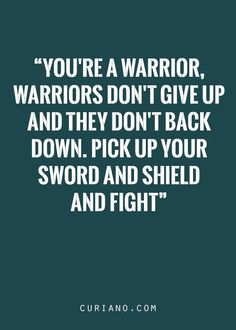 my name means warrior i have to remember this sometimes I can fight and I need to stand up and be that person