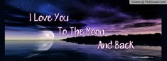 i_love_you_to_the_moon_and_back-1137960.jpg (850×315)