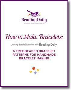 How to Make Beaded Bracelets: 6 Free Beaded Bracelet Patterns for Handmade Bracelet Making from Beading Daily. Free eBook!  http://www.beadingdaily.com