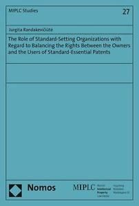 The Role of Standard-Setting Organizations with Regard to Balancing the Rights Between the Owners and the Users of Standard-Essential Patents / Jurgita Randakeviciúte.   Nomos, 2015