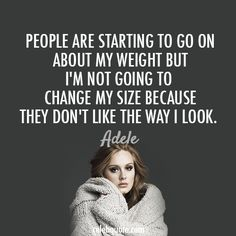 The gorgeous Adele. Talented, down-to-earth, authentic, unphased by 'celebrity'. The read deal. Love her. Big Girl Quotes, Fat Quotes, Life Quotes, Curvy Quotes, Love My Body, Love Her, Adele Quotes, Quotable Quotes, Body Image Quotes