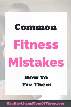 12 Common Fitness Mistakes - Healthy Living Mom Of Three