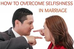 "Selfishness in marriage hinders couples from becoming ""ONE"". Learn signs of selfishness, how to overcome selfishness, and how to deal with a selfish spouse."