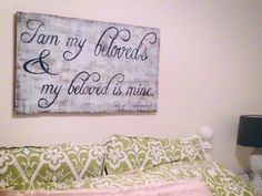 """""""I am my beloveds and my beloved is mine."""" Above headboard."""
