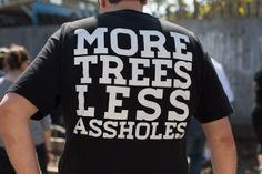 More trees Less assholes - Ron Finley