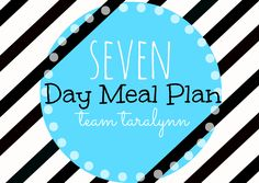 Easy to follow seven day meal plan!