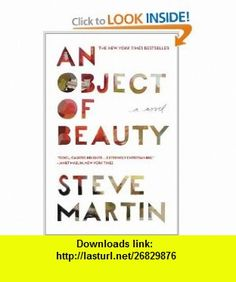An Object of Beauty A Novel (9780446573658) Steve Martin , ISBN-10: 0446573655  , ISBN-13: 978-0446573658 ,  , tutorials , pdf , ebook , torrent , downloads , rapidshare , filesonic , hotfile , megaupload , fileserve