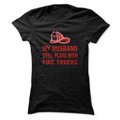 My Husband Still Plays with Fire Trucks T Shirt, Hoodie, Sweatshirts - make your own t shirt #Tshirt #clothing
