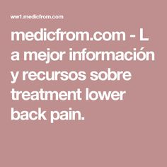 medicfrom.com - La mejor información y recursos sobre treatment lower back pain.