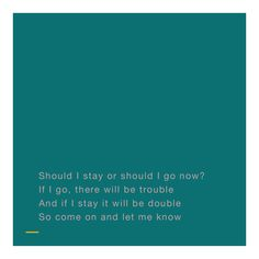 Should I stay or should I go?, by The clash.