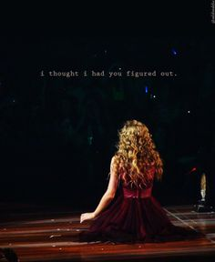 """C'mon, c'mon, don't leave me like this. I thought I had you figued out..."" Haunted by Taylor Swift"