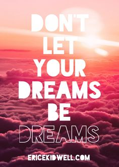 Don't settle on letting your dreams remain dreams, turn them into reality.