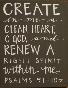 Daily mantra ... Create in me a Clean heart O God, and Renew a Right Spirit within me #Quotes #Words #Sayings #Daily #Spiritual #Inspiration