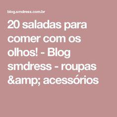 20 saladas para comer com os olhos! - Blog smdress - roupas & acessórios