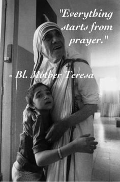 ~ Blessed Mother Teresa...