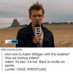And now to Adam Milligan with the weather! How we looking Adam? Adam: it's hell. it's hot. Back to lucifer on sports. Lucifer: CAGE WRESTLING #Supernatural #Tumblr