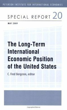 The Long-Term International Economic Position of the United States (Peterson Institute for International Economics: Special Report) by C. Fred Bergsten. $12.45. Publisher: Peterson Institute for International Economics; 1 edition (June 1, 2009). 100 pages