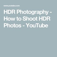 HDR Photography - How to Shoot HDR Photos - YouTube