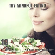 Day 10 of #Zestember 30 ways to get more zest. Try mindful eating. Eat slowly, chew your food well, taste it and enjoy every mouthful. It takes around 20 minutes for your brain to register you're full. #food #eating #healthy #lifestyle #diet #health #30WTGMZ