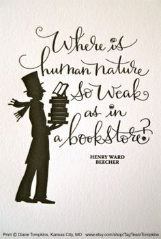 Where is human nature so weak as in a bookstore. - Henry Ward BEECHER (Clergyman, Abolitionist, Social Reformer, Speaker. USA, 1813-1887) .. So true! ... Print © Diane & Madeline TOMPKINS (Artists. Kansas City, Missouri, USA)  via their shop. [Do not remove caption. International copyright law requires YOU to credit the copyright holder(s) by name.  Link directly to their website.  If you're fair, you care.]  FOOD FOR THOUGHT  http://www.pinterest.com/pin/86975836527798092/