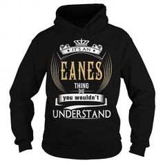 Awesome Tee  EANESIts an EANES Thing You Wouldnt Understand  T Shirt Hoodie Hoodies YearName Birthday Shirts & Tees