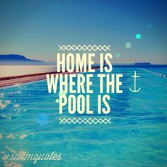 Home is where the pool is #Swimming #Quotes #swimquotes