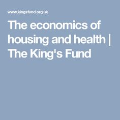 The economics of housing and health | The King's Fund
