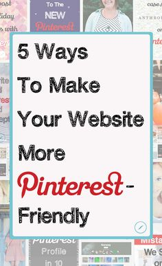 5 Ways To Make Your Website More #Pinterest Friendly via @hellosociety