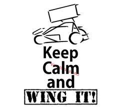 keep calm and wing it decal. Sprint Car Racing, Kart Racing, Dirt Track Racing, Race Quotes, Racing Tattoos, Car Signs, Old Race Cars, Car Tuning, Car And Driver