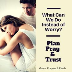 What can we do instead of worry? Plan, Pray & Trust in God. 3 simple steps to overcome worry in your life.