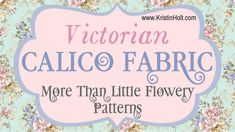 What IS calico? Where did it come from, and who used it to fashion clothing in the nineteenth century? Why did Calico appeal to working women? Why was Calico the fabric of choice for Calico Balls? | Victorian Calico Fabric–More Than Little Flowery Patterns