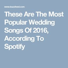 These Are The Most Popular Wedding Songs Of 2016, According To Spotify