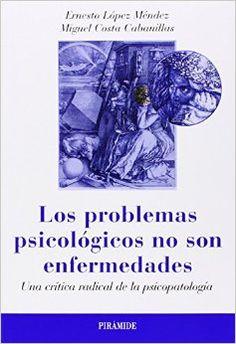 Los problemas psicológicos no son enfermedades : una crítica radical de la psicopatología / Ernesto López Méndez, Miguel Costa Cabanillas