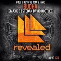 Holl & Rush  Vs Tom Jame - Buddha  (GMAXX  & Esteban David Bootleg) by GMAXX Bootlegs & Remixes on SoundCloud