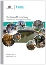 The Living Murray Story: student activity and teachers guide. Suitable for Year 5-8.