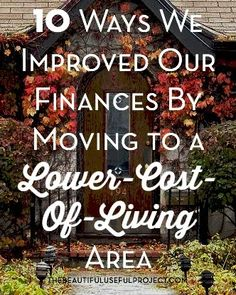 Are you living in an expensive area? Considering a move? 10 Ways We Improved Our Finances By Moving to a Lower-Cost-Of-Living Area