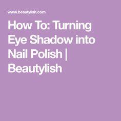 How To: Turning Eye Shadow into Nail Polish | Beautylish