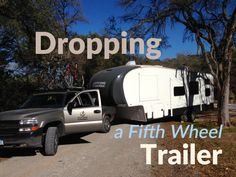 Dropping a Fifth Wheel Trailer - how we did it, how we recovered from it, and what we learned from it.