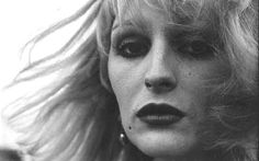 """the magnificent star, Miss Candy Darling: """"There is one thing I must tell you because I just found it to be truth...You must always be yourself no matter what the price.It is the highest form of morality."""""""