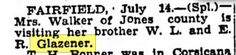 Sallie Glazener Walker older sister visits. She was Sarah (or Sallie) Johnson's daughter with W. L. Sr. Sarah died in childbirth with Sallie and is buried at Plum Creek. Corsicana Wkly Light July 17 1934