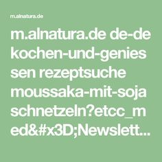 m.alnatura.de de-de kochen-und-geniessen rezeptsuche moussaka-mit-sojaschnetzeln?etcc_med=Newsletter&etcc_cmp=Alnatura-informiert&etcc_tar=Moussaka